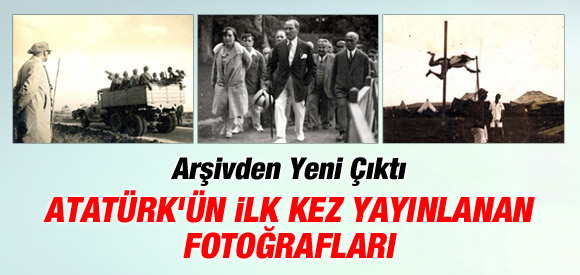 Atatürk'ün İlk Kez Yayınlanan Fotoğrafları !