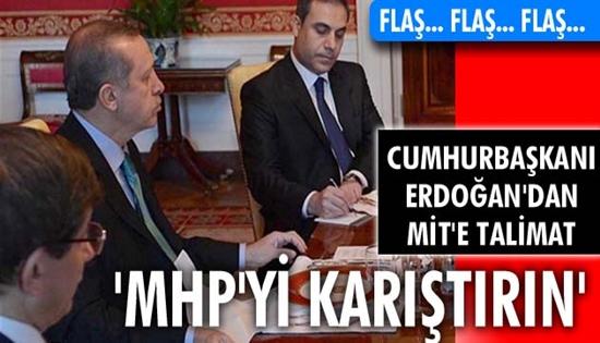 Erdoğan'dan MİT'e talimat Mhp'yi Karıştırın !
