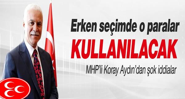 MHP'Lİ KORAY AYDIN'DAN ÖNEMLİ AÇIKLAMALAR