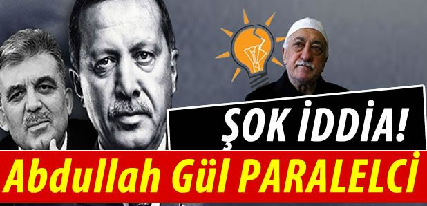 Ak Parti Abdullah Gül'ü paralel ilan edecek !