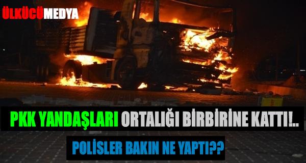 PKK yandaşları ortalığı birbirine kattı!..