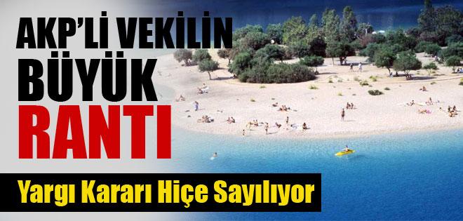 AKP'Lİ VEKİLİN BÜYÜK RANTI YARGI HİÇE SAYILIYOR !