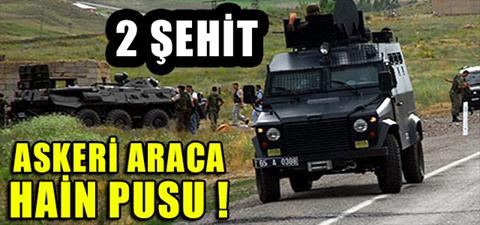 ASKERİ ARACA HAİN PUSU ! 2 ŞEHİT
