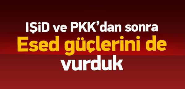 IŞİD ve PKK'dan sonra Esed güçlerini de vurduk