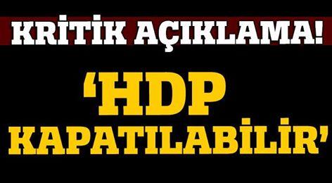 Kritik açıklama!  'HDP kapatılabilir'