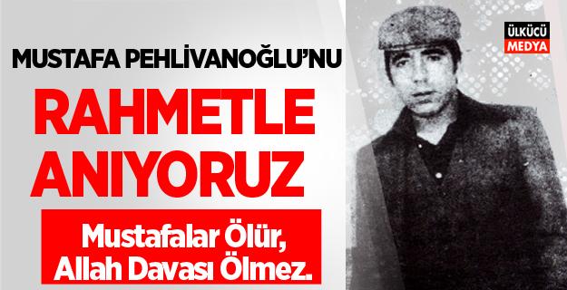 Ülkücü Şehit Mustafa Pehlivanoğlu'nu Anıyoruz...
