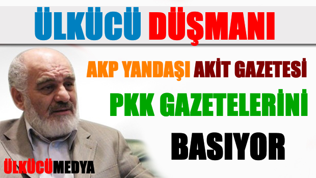Ülkücü Düşmanı Akit'in Patronu PKK Gazetesi Basıyor