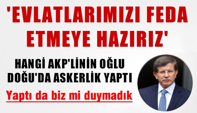 Davutoğlu Hangi AKP'li Bakan, Vekilin Çocuğu Doğu'da Askerlik Yaptı