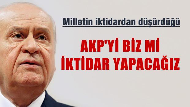 Bahçeli: AKP'yi biz mi iktidar yapacağız?