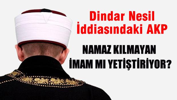 'Dindar Nesil' İddiasındaki AKP Namaz Kılmayan İmam Yetiştiriyor!