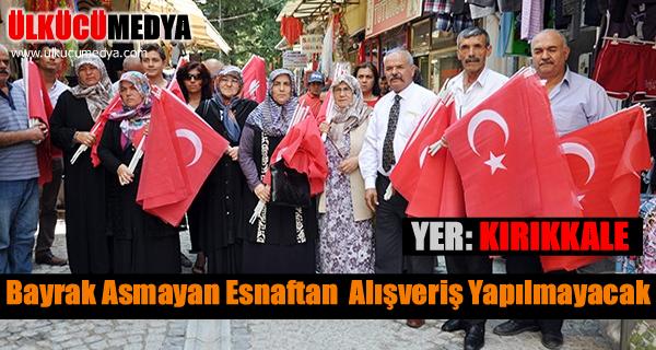 Kırıkkale'de Bayrak asmayan esnaftan alışveriş yapılmayacak
