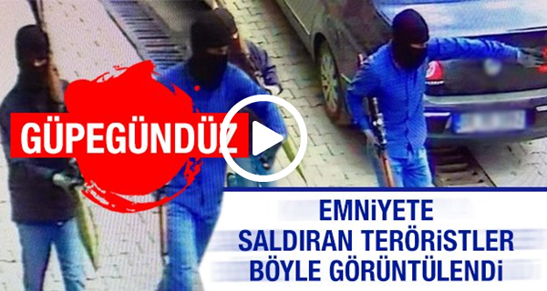 Emniyete Saldıran Teröristler Böyle Görüntülendi