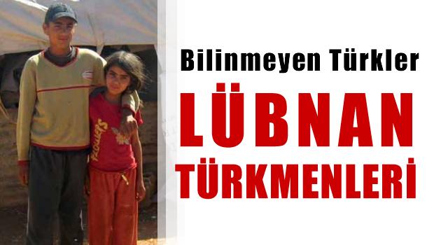 Bilinmeyen Türkler 'Lübnan Türkmenleri'