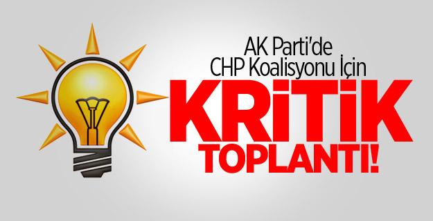 AK Parti'de CHP Koalisyonu İçin Kritik Toplantı!