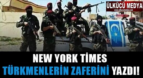 NEW YORK TİMES TÜRKMENLERİN ZAFERİNİ YAZDI!