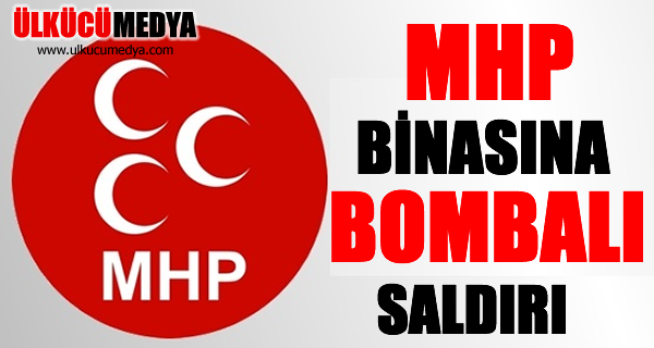 MHP BİNASINA BOMBALI SALDIRI