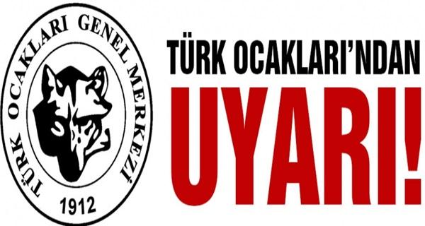 Türk Ocakları Türk Milletini ve Devletini Uyardı!