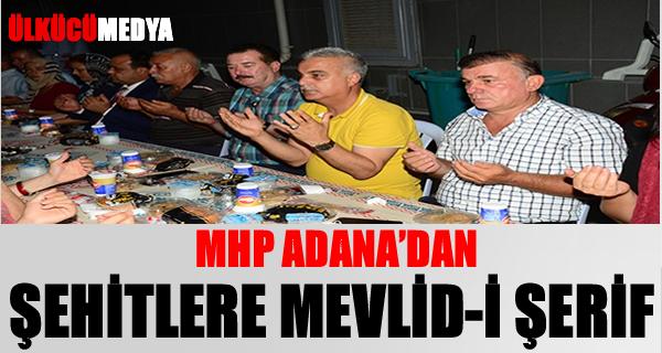 MHP ADANA'DAN ŞEHİTLERE MEVLİD-İ ŞERİF