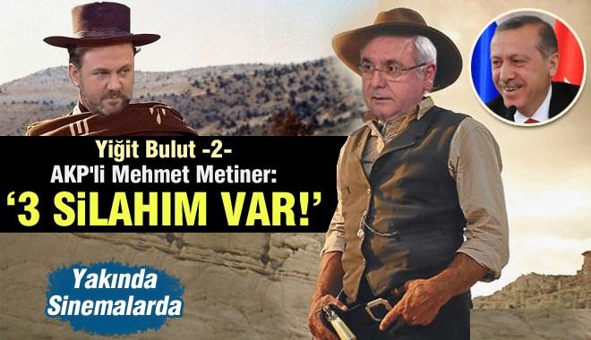 AKP'li Mehmet Metiner: 3 Silahım Var!