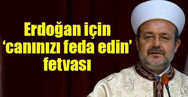 Erdoğan için 'canınızı feda edin' fetvası