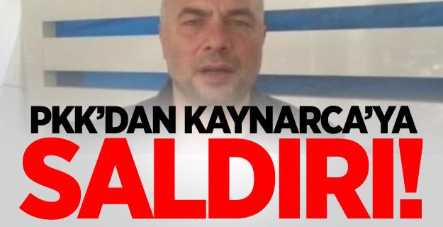 PKK'lılar Oktay Kaynarca'ya Saldırı