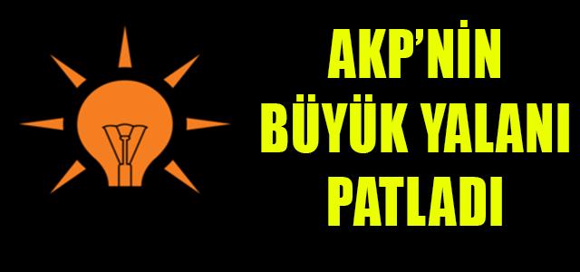 AKP'NİN BÜYÜK YALANI PATLADI !