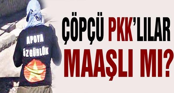 Çöpçü PKK'lıların Maaşlı mı?