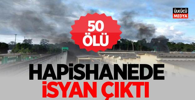 Hapishanede isyan: 50 ölü