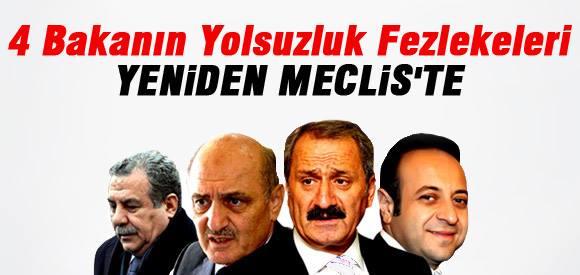 4 BAKANIN YOLSUZLUK FEZLEKELERİ YENİDEN MECLİS'TE..!
