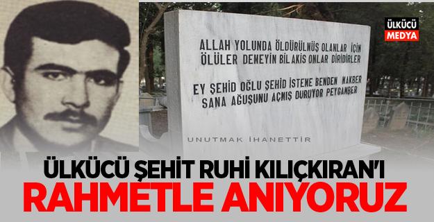 RUHİ KILIÇKIRAN'I RAHMETLE ANIYORUZ