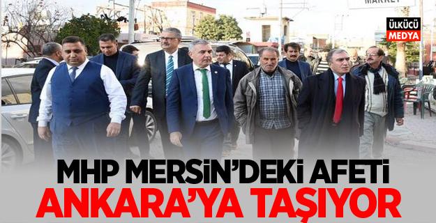 MHP, MERSİN'DEKİ AFETİ ANKARA'YA TAŞIYOR