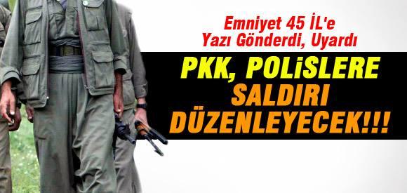 EMNİYET: PKK POLİSE SALDIRI YAPACAK...!