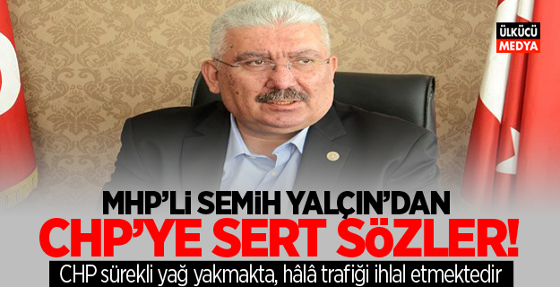 MHP'li Semih Yalçın'dan CHP'ye Sert Sözler!