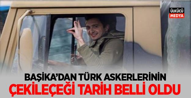 Başika'daki Türk askerinin çekileceği tarih belli oldu