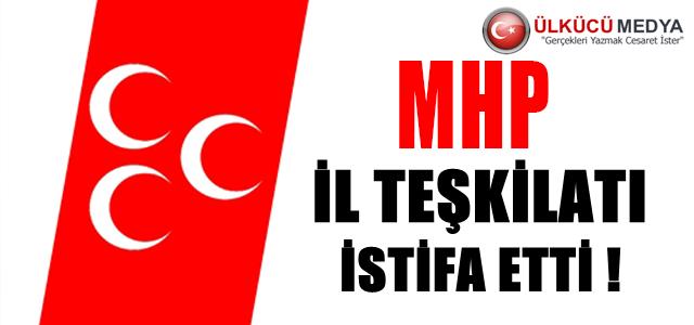 MHP İL TEŞKİLATI İSTİFA ETTİ !