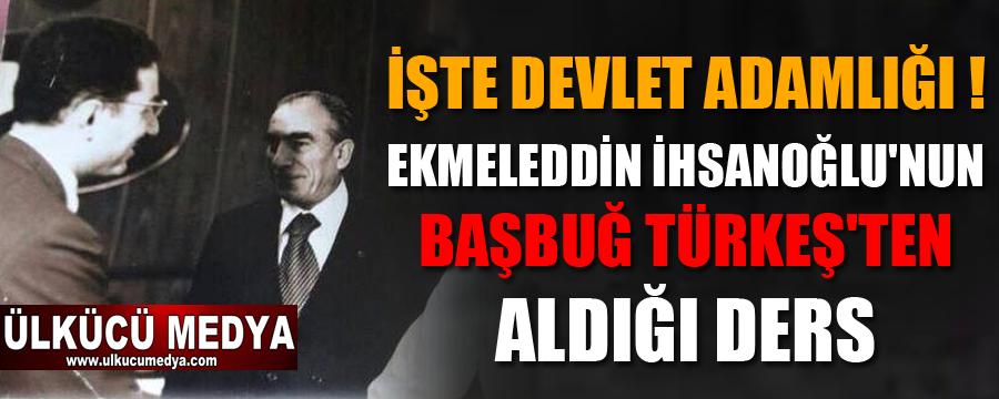 Ekmeleddin İhsanoğlu'nun Başbuğ Türkeş'ten aldığı ders ?