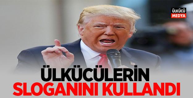 ABD Başkanı Trump: Ülkücülerin sloganını kullandı