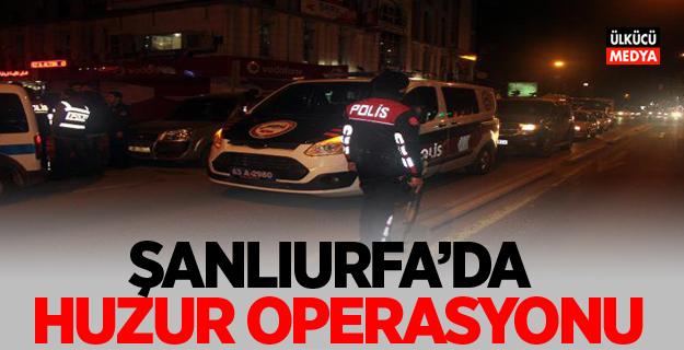 Şanlıurfa'da Huzur Operasyonu