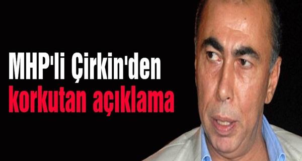 MHP'Lİ ŞEFİK ÇİRKİN'DEN ÇOK KRİTİK AÇIKLAMA...
