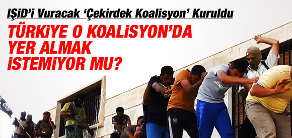 TÜRKİYE IŞİD'İ VURACAK KOALİSYONA KATILMAK İSTEMİYOR !