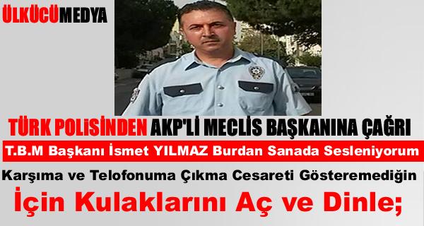 TÜRK POLİSİ AKP'Lİ İSMET YILMAZ'A HODRİ MEYDAN DEDİ !