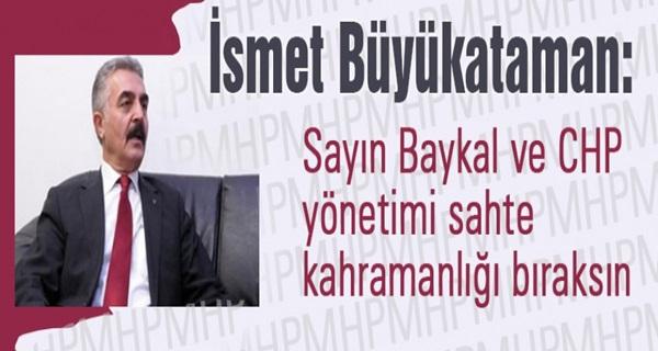 MHP'li Büyükataman; 'Baykal ve CHP sahte kahramanlığı bıraksın'