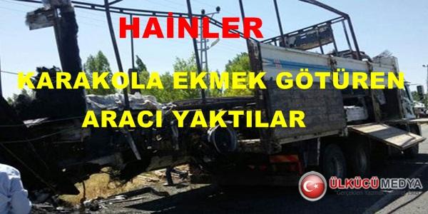 PKK'lılar karakola ekmek taşıyan aracı yaktı