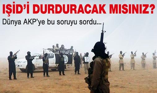 DÜNYA AKP'YE BU SORUYU SORDU IŞİD'İ DURDURACAK MISINIZ ?