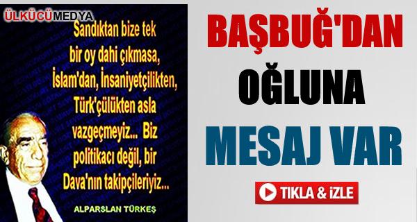 BAŞBUĞ'DAN OĞLUNA MESAJ VAR VİDEO!