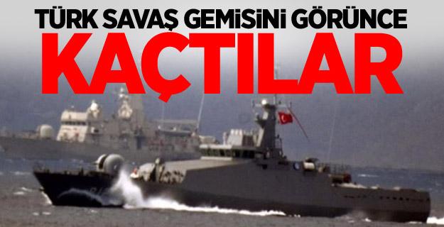 Türk savaş gemisini görence kaçtılar