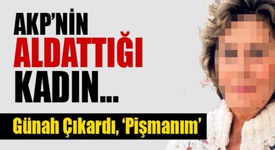 AKP'NİN ALTATTIĞI KADIN GÜNAH ÇIKARDI PİŞMANIM !