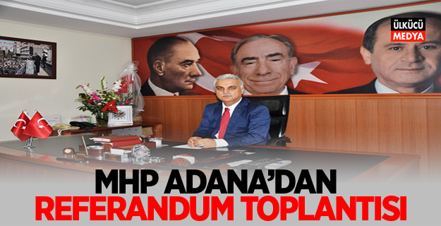 MHP Adana'dan Referandum Toplantısı