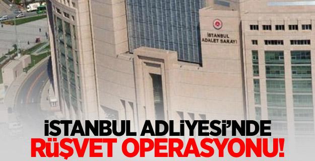 İstanbul Adliyesinde rüşvet operasyonu!