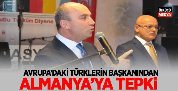 AVRUPA TÜRKLERİNİN BAŞKANINDAN ALMANYA'YA TEPKİ